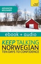 Keep Talking Norwegian Audio Course - Ten Days to Confidence - Enhanced Edition ebook by Margaretha Danbolt-Simons