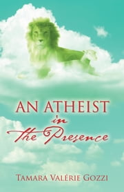 An Atheist in the Presence ebook by Tamara Valérie Gozzi