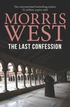 The Last Confession ebook by Morris West