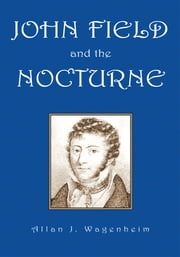 John Field And the Nocturne ebook by Allan J. Wagenheim