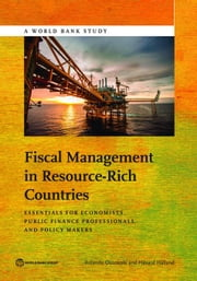 Fiscal Management in Resource-Rich Countries: Essentials for Economists, Public Finance Professionals, and Policy Makers ebook by Ossowski, Rolando