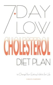 7-Day Low Cholesterol Diet Plan ebook by Carolyn Humphries