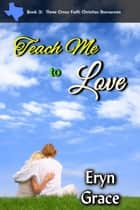 Teach Me to Love ebook by Eryn Grace