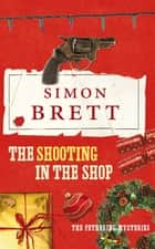 The Shooting in the Shop: A Fethering Novel 11 ebook by Simon Brett