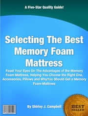 Selecting The Best Memory Foam Mattress ebook by Shirley J. Campbell