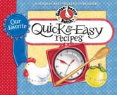 Our Favorite Quick & Easy Recipes Cookbook ebook by Gooseberry Patch