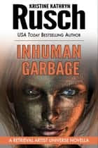 Inhuman Garbage - A Retrieval Artist Universe Novella ebook by