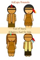 The Trail of Tears: A History Just for Kids ebook by KidCaps