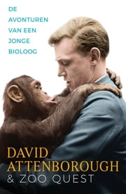 De avonturen van een jonge bioloog - David Attenborough en Zoo Quest ebook by David Attenborough, Rob de Ridder