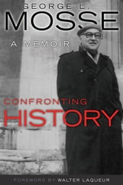 Confronting History: A Memoir ebook by Mosse, George L.