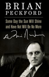 Some Day the Sun Will Shine and Have Not Will Be No More ebook by Brian Peckford