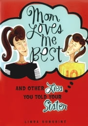 Mom Loves Me Best - (And Other Lies You Told Your Sister) ebook by Linda Sunshine