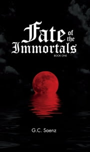 Fate of the Immortals: Book I ebook by G.C. Saenz