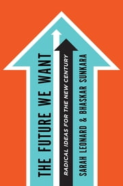 The Future We Want - Radical Ideas for the New Century ebook by Sarah Leonard,Bhaskar Sunkara