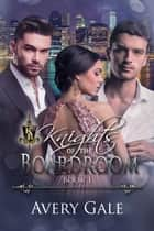 Knights Of The Boardroom Book 1 - Knights of the Boardroom, #1 ebook by
