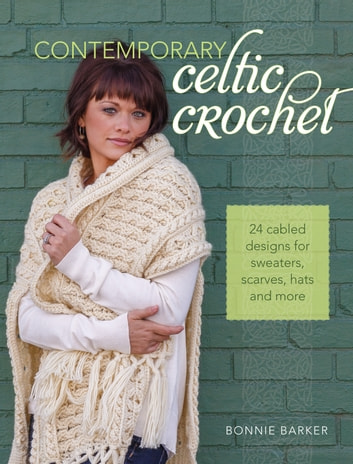 Contemporary Celtic Crochet - 24 Cabled Designs for Sweaters, Scarves, Hats and More ebook by Bonnie Barker