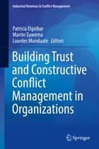 Building Trust and Constructive Conflict Management in Organizations ebook by Patricia Elgoibar, Martin Euwema, Lourdes Munduate