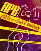 APB: Artists against Police Brutality - A Comic Book Anthology ebook by Bill Campbell, Jason Rodriguez, John Jennings