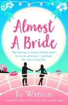 Almost a Bride - The funniest rom-com you'll read this summer! ebook by Jo Watson