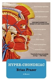 Hyper-chondriac - One Man's Quest to Hurry Up and Calm Down ebook by Brian Frazer