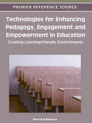 Technologies for Enhancing Pedagogy, Engagement and Empowerment in Education - Creating Learning-Friendly Environments ebook by Thao Lê,Quynh Lê