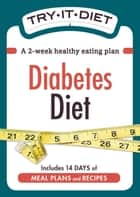 Try-It Diet: Diabetes Diet - A two-week healthy eating plan ebook by Adams Media