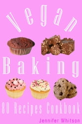Vegan Baking 80 Recipes Cookbook ebook by Jennifer Whitson