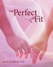 The Perfect Fit ebook by Sandra K. Woods, PhD