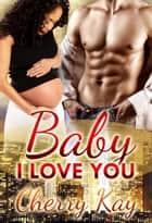 Baby, I Love You - BWWM Romance ebook by Cherry Kay