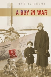 A Boy in War ebook by Jan de Groot