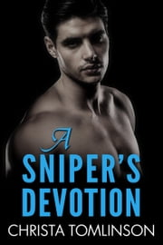 A Sniper's Devotion ebook by Christa Tomlinson
