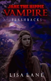 Jane the Hippie Vampire: Flashbacks ebook by Lisa Lane