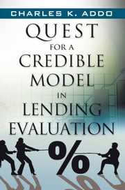 Quest for a Credible Model in Lending Evaluation ebook by Charles K. Addo
