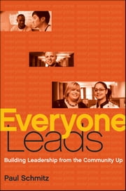 Everyone Leads - Building Leadership from the Community Up ebook by Paul Schmitz
