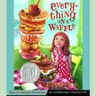 Everything on a Waffle audiobook by Polly Horvath