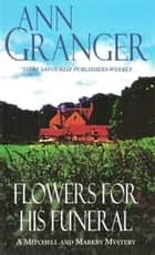 Flowers for his Funeral (Mitchell & Markby 7) - A gripping English village whodunit of jealousy and murder ebook by Ann Granger