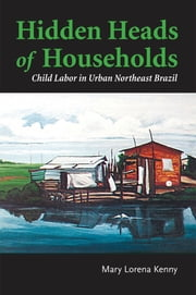 Hidden Heads of Households - Child Labor in Urban Northeast Brazil ebook by Mary Lorena Kenny