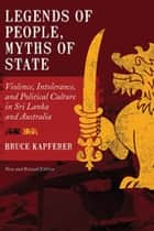 Legends of People, Myths of State - Violence, Intolerance, and Political Culture in Sri Lanka and Australia ebook by Bruce Kapferer