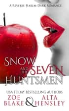 Snow and the Seven Huntsmen - A Dark Fairytale ebook by Zoe Blake, Alta Hensley