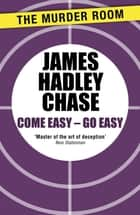 Come Easy - Go Easy eBook by James Hadley Chase