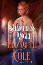 A Shameless Angel - A Secrets of the Zodiac Novel ebook by Elizabeth Cole