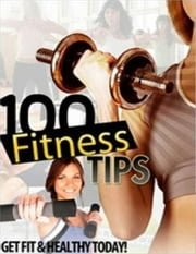 100 Fitness Tips - Get Fit and Healthy Today ebook by Sven Hyltén-Cavallius