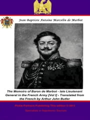 The Memoirs of Baron de Marbot - late Lieutenant General in the French Army. Vol. II ebook by Pickle Partners Publishing,Général de Division, Baron Jean Baptiste Antoine Marcelin de Marbot,Arthur John Butler