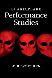 Shakespeare Performance Studies ebook by W. B. Worthen