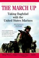 The March Up - Taking Baghdad with the United States Marines ebook by Bing West