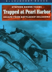 Trapped at Pearl Harbor - Escape from Battleship Oklahoma ebook by Stephen Bower Young