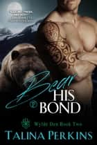 Bear His Bond - Wylde Den, #2 ebook by Talina Perkins