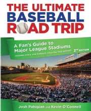 The Ultimate Baseball Road Trip, 2nd: A Fan's Guide to Major League Stadiums ebook by Pahigian, Josh