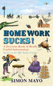 Homework Sucks! - A Drivetime Book of Really Useful Information ebook by Simon Mayo