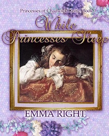 While Princesses Sleep - Princesses Of Chadwick Castle Adventure Series, #1 ebook by emma right